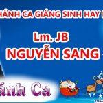 Tuyển Tập Thánh Ca Giáng Sinh Chọn Lọc Hay Nhất – Lm Nguyễn Sang